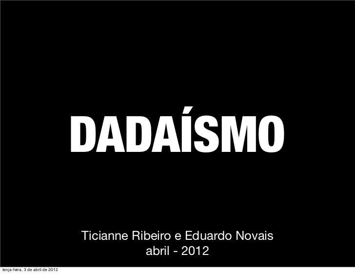 DADAÍSMO                                  Ticianne Ribeiro e Eduardo Novais                                             ab...