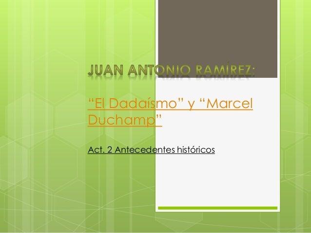 """""""El Dadaísmo"""" y """"Marcel Duchamp"""" Act. 2 Antecedentes históricos"""