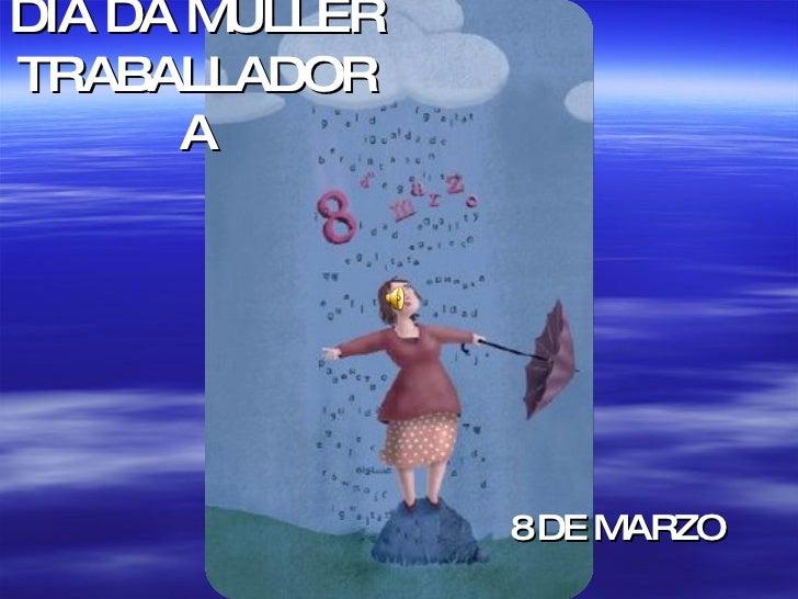 DÍA DA MULLER TRABALLADORA 8 DE MARZO