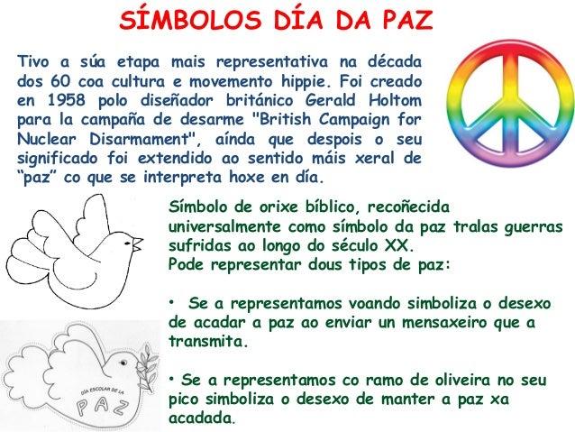 SÍMBOLOS DÍA DA PAZTivo a súa etapa mais representativa na décadados 60 coa cultura e movemento hippie. Foi creadoen 1958 ...