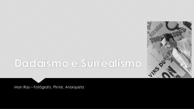Dadaísmo e Surrealismo Man Ray – Fotógrafo, Pintor, Anarquista