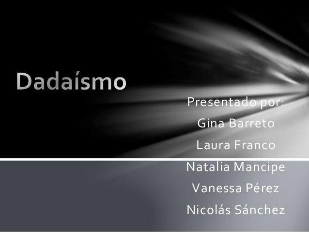 Presentado por: Gina Barreto Laura Franco Natalia Mancipe Vanessa Pérez Nicolás Sánchez