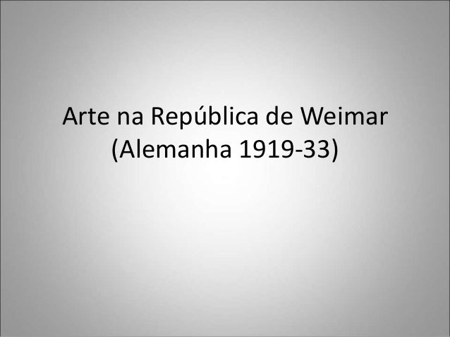 Arte na República de Weimar (Alemanha 1919-33)