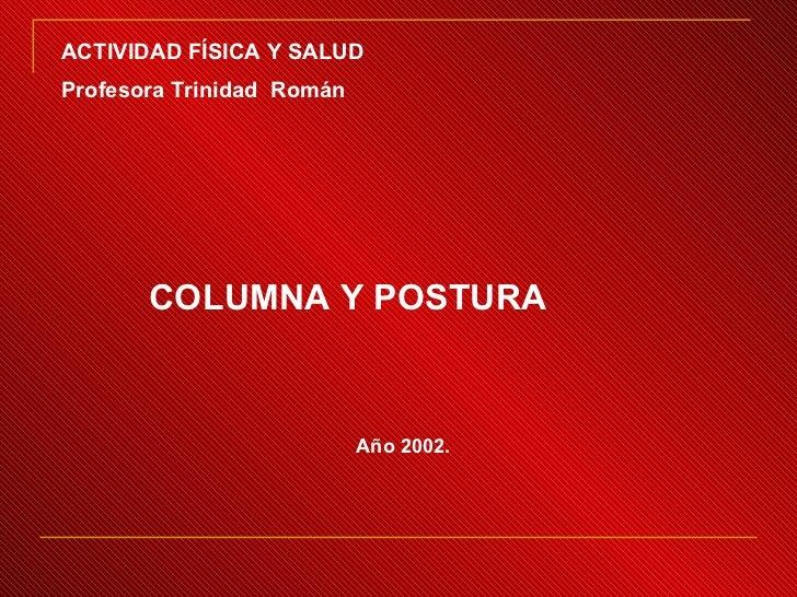 COLUMNA Y POSTURA ACTIVIDAD FÍSICA Y SALUD  Profesora Trinidad  Román Año 2002.