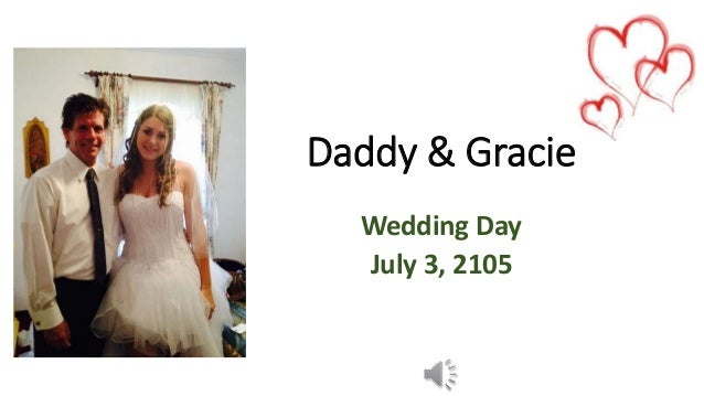 Daddy & Gracie Wedding Day July 3, 2105