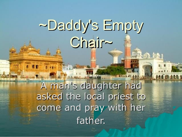 ~Daddy's Empty~Daddy's Empty Chair~Chair~ A man's daughter hadA man's daughter had asked the local priest toasked the loca...