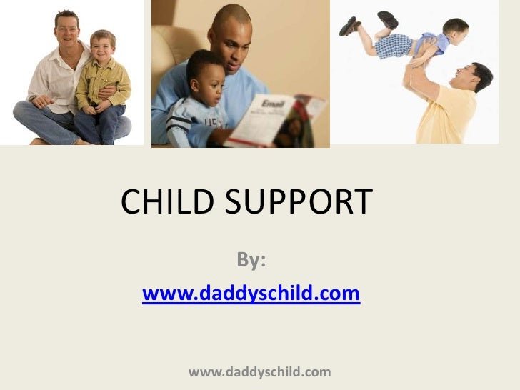 CHILD SUPPORT<br />By:<br />www.daddyschild.com<br />www.daddyschild.com<br />