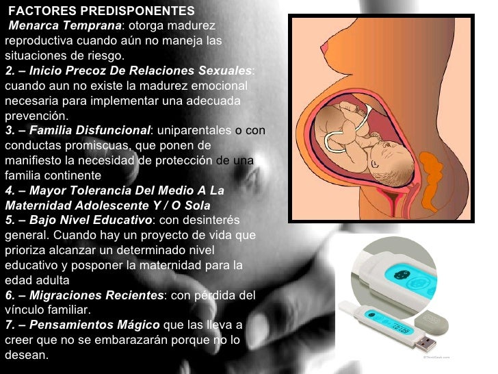 FACTORES PREDISPONENTES Menarca Temprana : otorga madurez reproductiva cuando aún no maneja las situaciones de riesgo.  2....