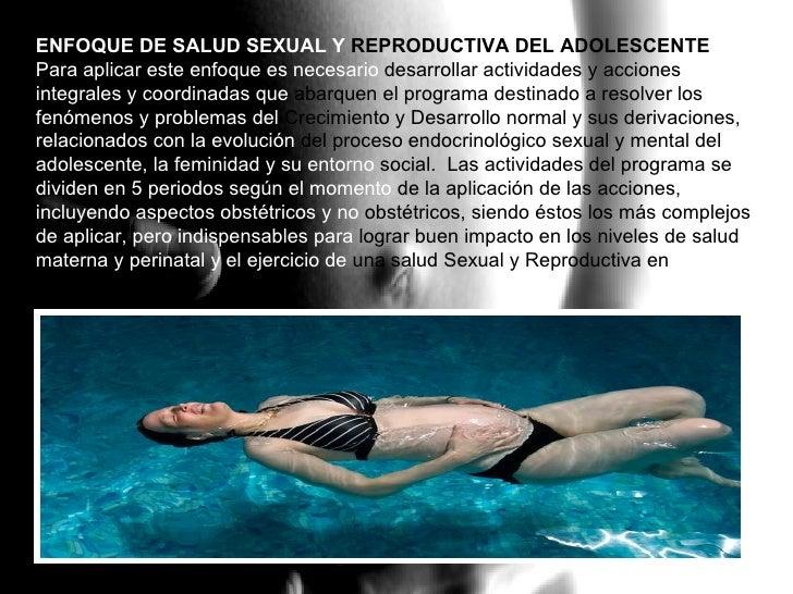 ENFOQUE DE SALUD SEXUAL Y  REPRODUCTIVA DEL ADOLESCENTE   Para aplicar este enfoque es necesario  desarrollar actividades ...