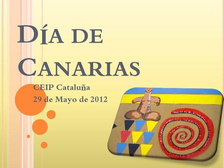 DÍA DECANARIAS CEIP Cataluña 29 de Mayo de 2012