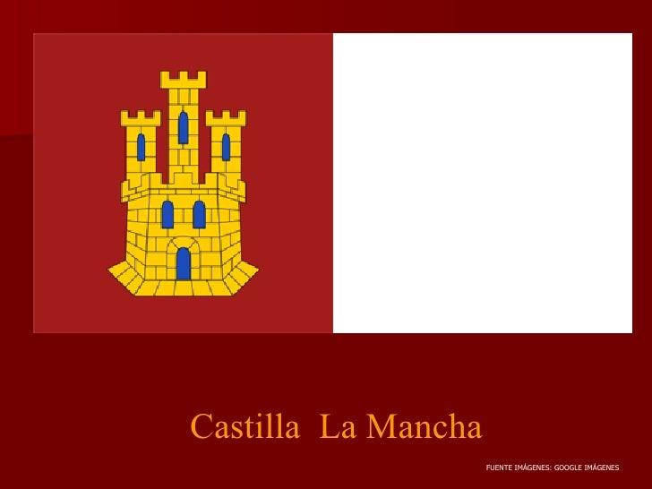 Castilla La Mancha                     FUENTE IMÁGENES: GOOGLE IMÁGENES