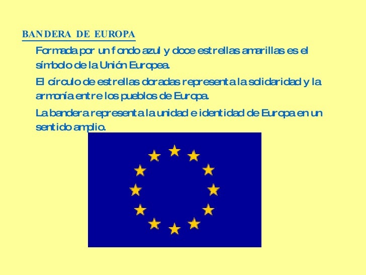 <ul><li>BANDERA DE EUROPA </li></ul><ul><li>Formada por un fondo azul y doce estrellas amarillas es el símbolo de la Unión...