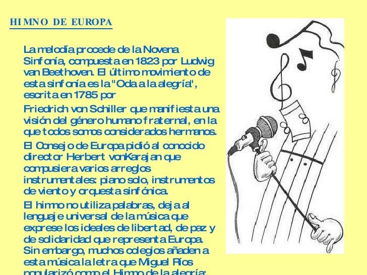 <ul><li>HIMNO DE EUROPA </li></ul><ul><li>La melodía procede de la Novena Sinfonía, compuesta en 1823 por Ludwig van Beeth...