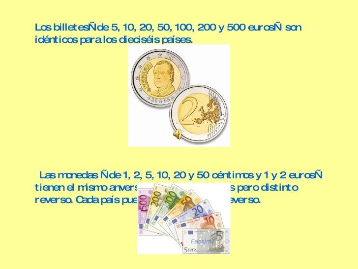 <ul><li>Los billetes—de 5, 10, 20, 50, 100, 200 y 500 euros— son idénticos para los dieciséis países. </li></ul><ul><li>La...