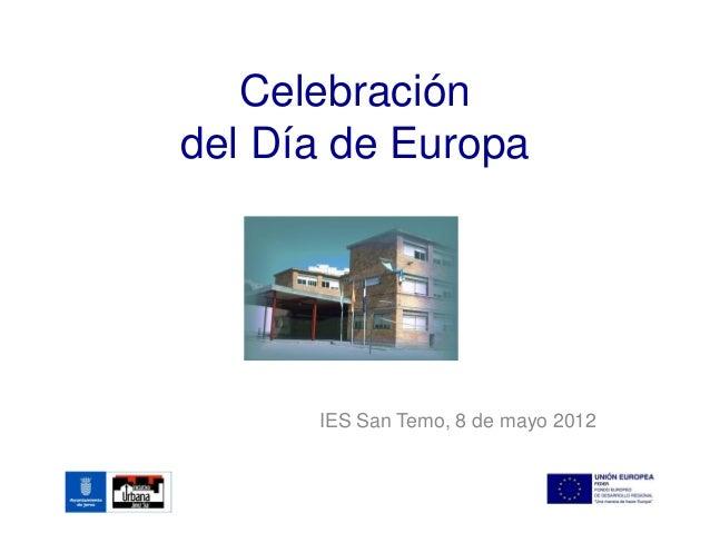 Celebracióndel Día de Europa      IES San Temo, 8 de mayo 2012