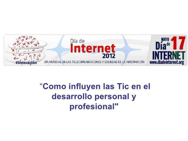 """""""Como influyen las Tic en el   desarrollo personal y       profesional"""""""