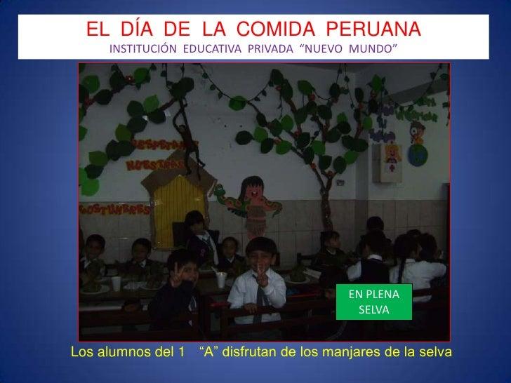 """EL  DÍA  DE  LA  COMIDA  PERUANA<br />INSTITUCIÓN  EDUCATIVA  PRIVADA  """"NUEVO  MUNDO""""<br />EN PLENA SELVA<br />Los alumnos..."""