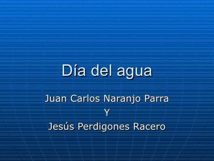 Día del agua Juan Carlos Naranjo Parra Y Jesús Perdigones Racero