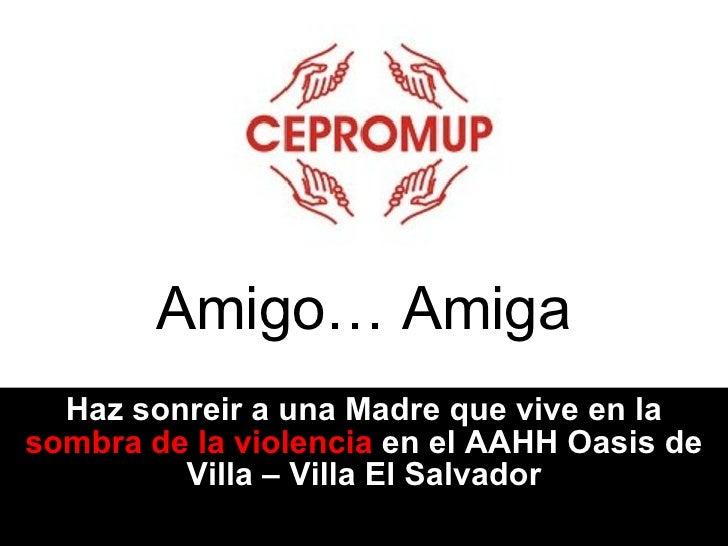 Amigo… Amiga Haz sonreir a una Madre que vive en la  sombra de la violencia  en el AAHH Oasis de Villa – Villa El Salvador