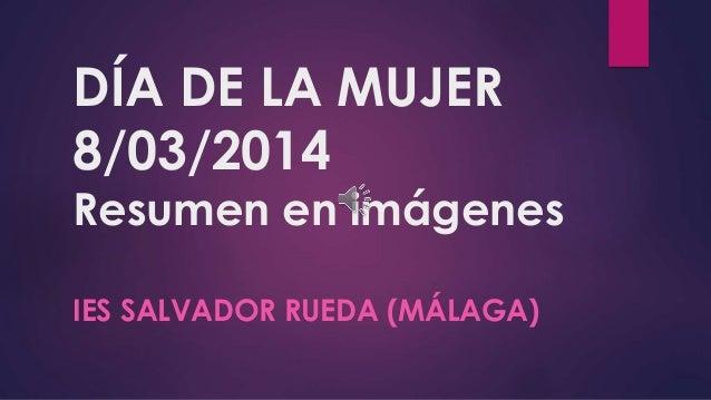 DÍA DE LA MUJER 8/03/2014  Resumen en imágenes IES SALVADOR RUEDA (MÁLAGA)