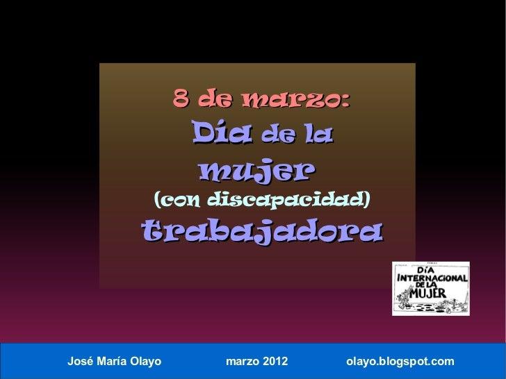 8 de marzo:                    Día de la                    mujer              (con discapacidad)            trabajadoraJo...