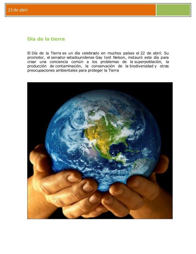 22 de abrilDía de la tierraEl Día de la Tierra es un día celebrado en muchos países el 22 de abril. Supromotor, el senador...