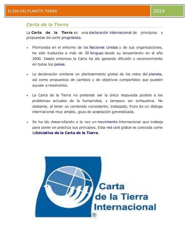 EL DIA DEL PLANETA TIERRA 2014 Carta de la Tierra La Carta de la Tierra es una declaración internacional de principios y p...