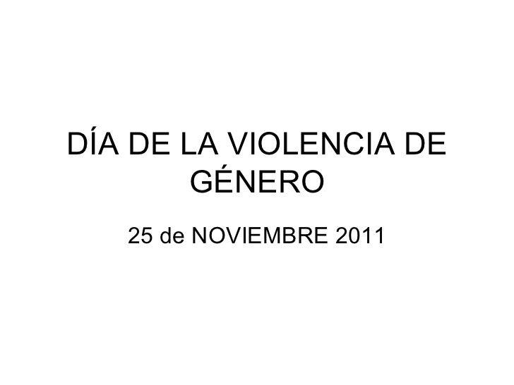 DÍA DE LA VIOLENCIA DE GÉNERO 25 de NOVIEMBRE 2011
