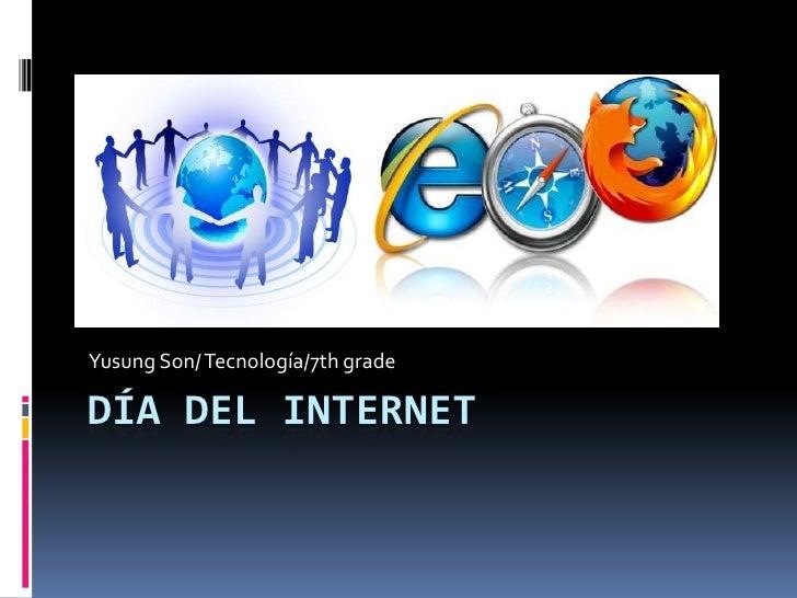 Yusung Son/ Tecnología/7th gradeDÍA DEL INTERNET
