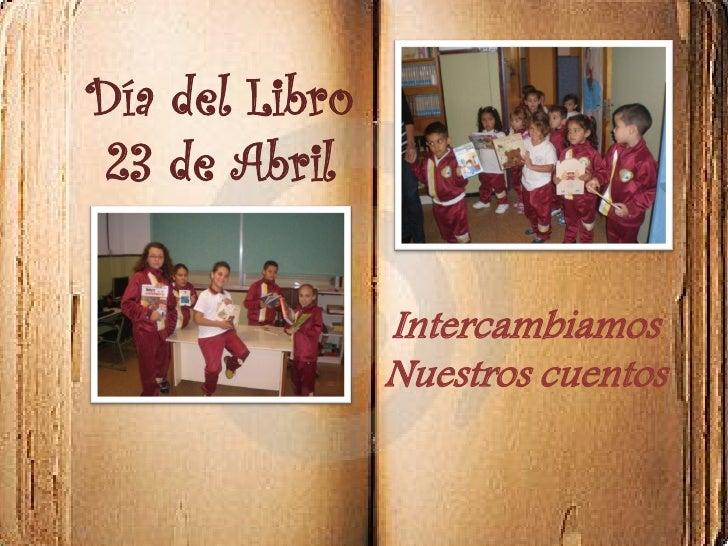 Día del Libro 23 de Abril                Intercambiamos                Nuestros cuentos