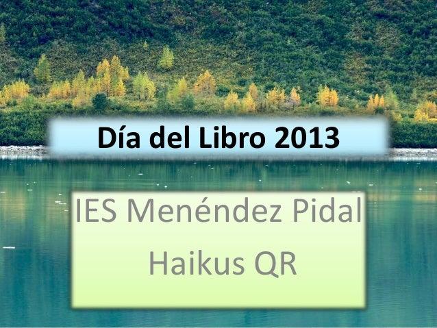 Día del Libro 2013IES Menéndez PidalHaikus QR