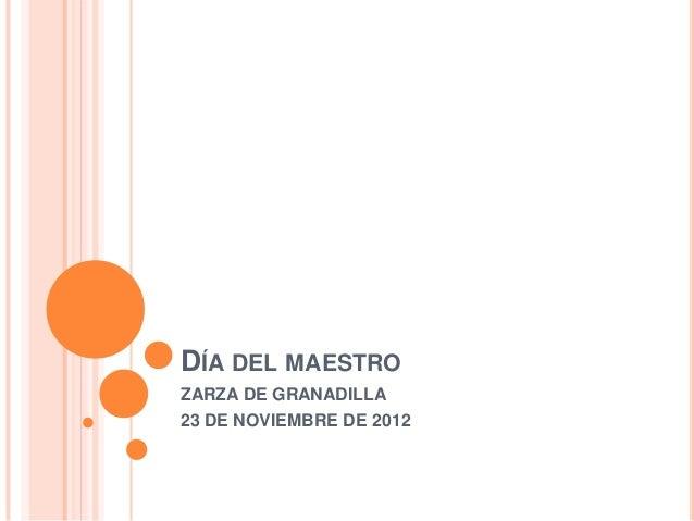 DÍA DEL MAESTROZARZA DE GRANADILLA23 DE NOVIEMBRE DE 2012