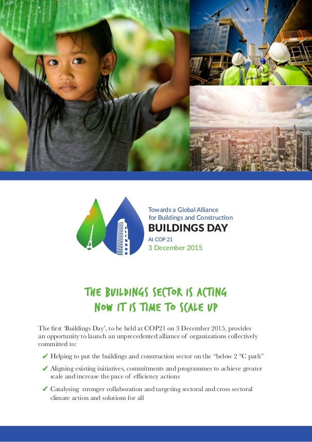 Towards a Global Alliance for Buildings and Construction BUILDINGS DAY At COP 21 3 December 2015 THE BUILDINGS SECTOR IS A...