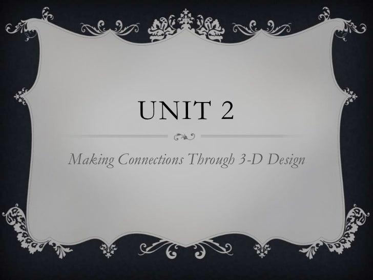 UNIT 2Making Connections Through 3-D Design