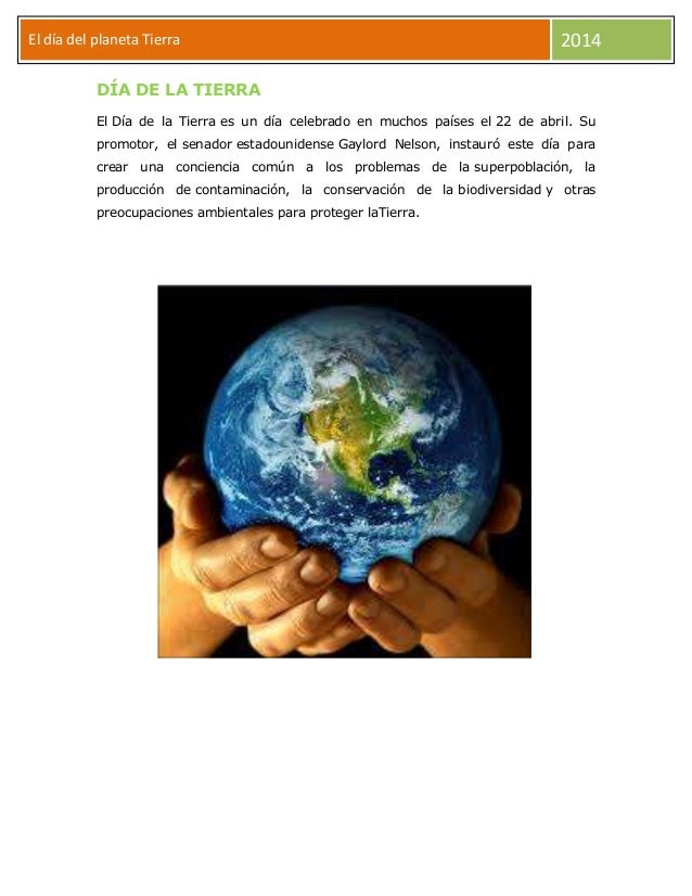 El día del planeta Tierra Día  2014  DÍA DE LA TIERRA El Día de la Tierra es un día celebrado en muchos países el 22 de ab...