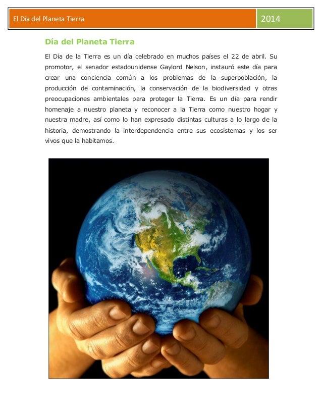 El Día del Planeta Tierra 2014 Día del Planeta Tierra El Día de la Tierra es un día celebrado en muchos países el 22 de ab...