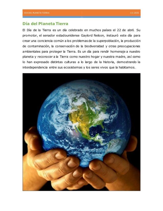 DIA DEL PLANETA TIERRA 1-1-2015 Día del Planeta Tierra El Día de la Tierra es un día celebrado en muchos países el 22 de a...