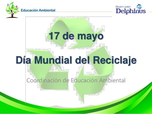 17 de mayoDía Mundial del ReciclajeCoordinación de Educación Ambiental