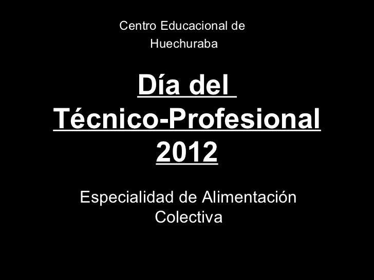 Centro Educacional de           Huechuraba      Día delTécnico-Profesional       2012 Especialidad de Alimentación        ...