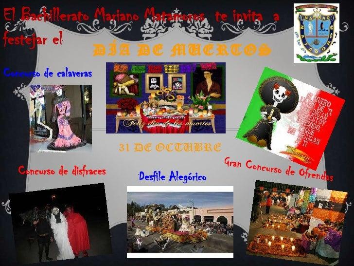 El Bachillerato Mariano Matamoros  te invita  a festejar el<br />Día de muertos<br />Concurso de calaveras<br />31 DE OCTU...
