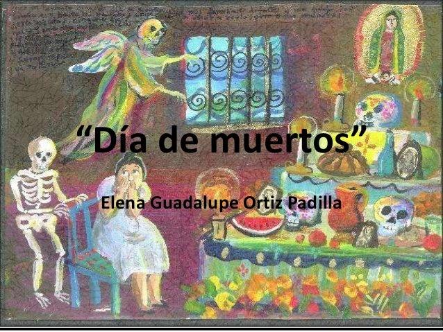 """""""Día de muertos"""" Elena Guadalupe Ortiz Padilla"""
