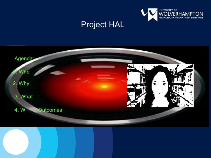 Project HAL    Agenda:  1. Who  2. Why  3. What  4. W      …Outcomes