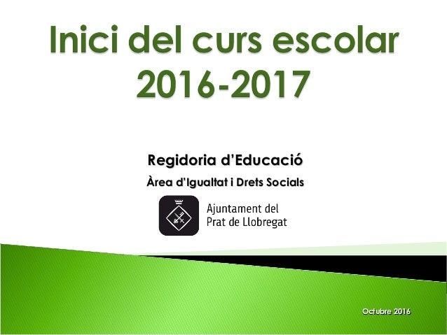 Regidoria d'EducacióRegidoria d'Educació Àrea d'Igualtat i Drets SocialsÀrea d'Igualtat i Drets Socials Octubre 2016Octubr...