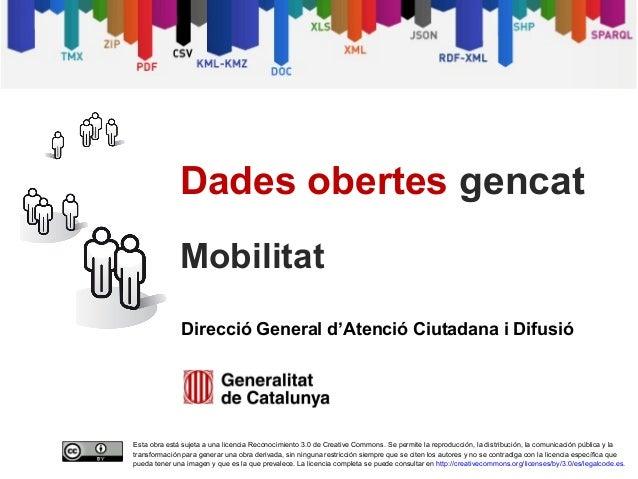 Dades obertes gencat              Mobilitat              Direcció General d'Atenció Ciutadana i DifusióEsta obra está suje...