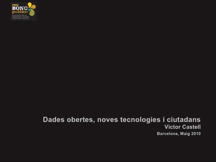 Dades obertes,noves tecnologies i ciutadans Victor Castell   Barcelona, Maig 2010