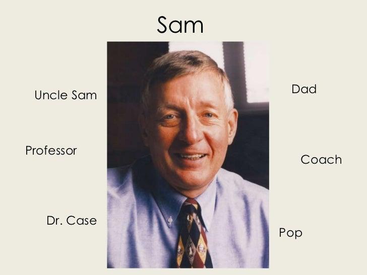 Sam Uncle Sam           DadProfessor                      Coach   Dr. Case                    Pop