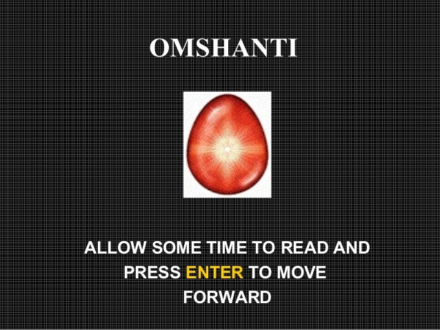 OMSHANTI ALLOW SOME TIME TO READ AND PRESS ENTER TO MOVE FORWARD