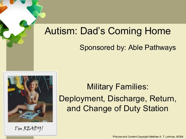 Autism: Dad's Coming Home       Sponsored by: Able Pathways        Military Families:  Deployment, Discharge, Return,   an...