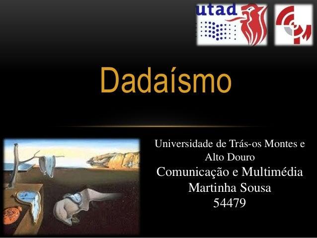Dadaísmo   Universidade de Trás-os Montes e             Alto Douro   Comunicação e Multimédia       Martinha Sousa        ...