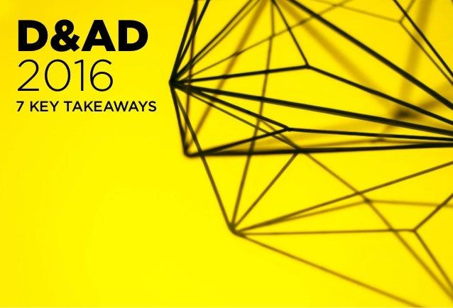 7 KEY TAKEAWAYS D&AD 2016